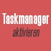 Den Taskmanager wieder aktivieren